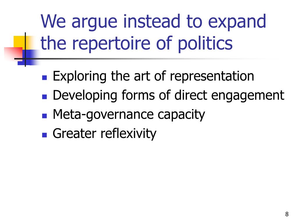 We argue instead to expand the repertoire of politics