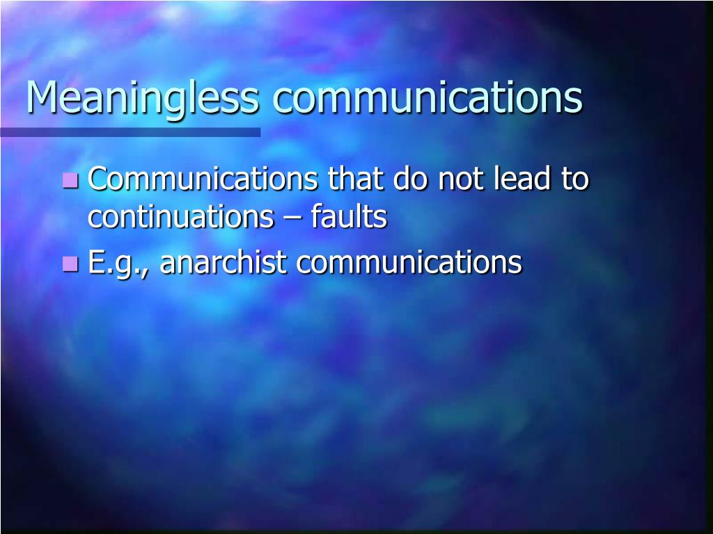 Meaningless communications