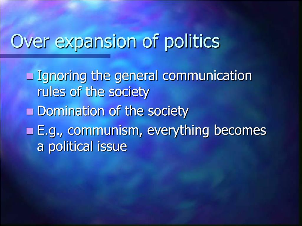 Over expansion of politics