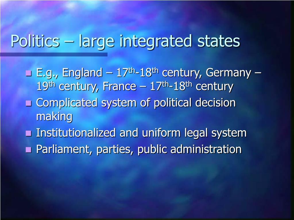 Politics – large integrated states