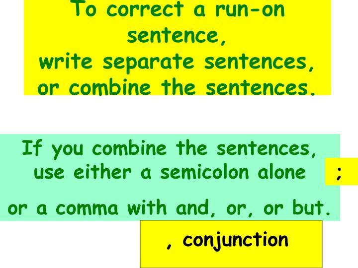 To correct a run-on sentence,