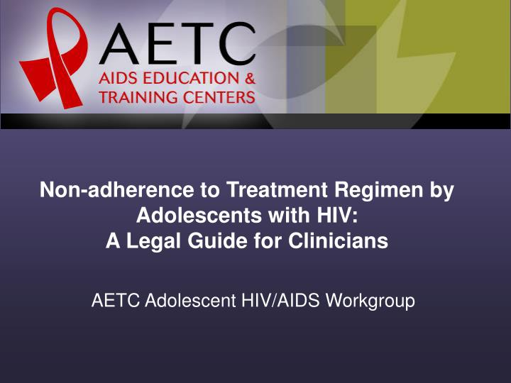 non adherence to treatment regimen by adolescents with hiv a legal guide for clinicians n.
