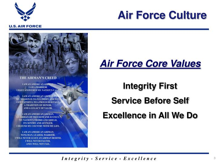 air force core values integrity The usaf is made up of great people who embody the service's core values there is a strong sense of camaraderie and purpose to provide our airmen with the best tools and training they need to preserve our nation's security.
