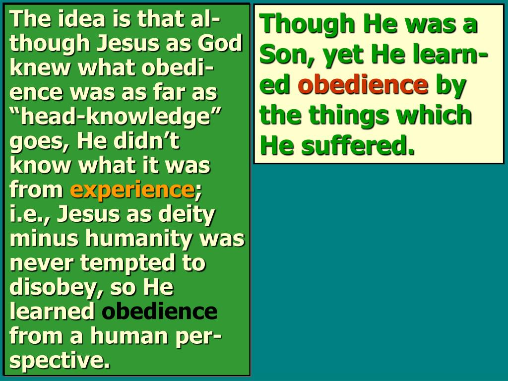 The idea is that al-though Jesus as God knew what obedi-ence