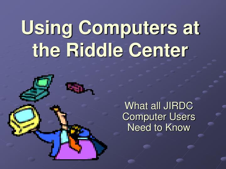using computers at the riddle center n.
