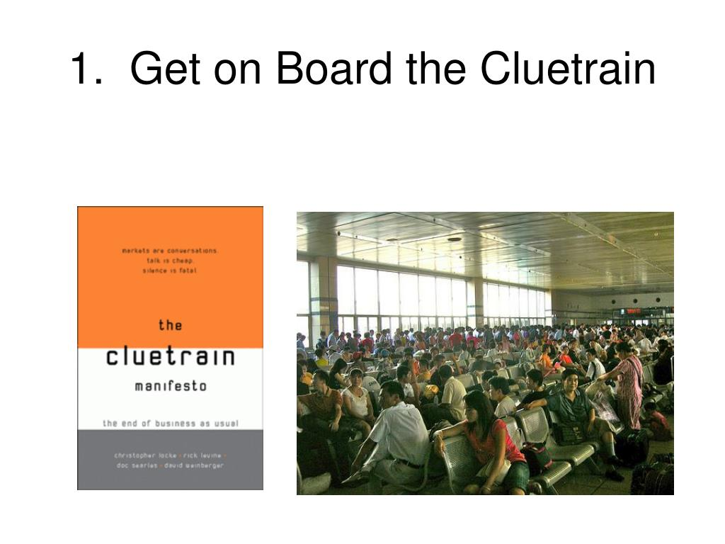 1.  Get on Board the Cluetrain