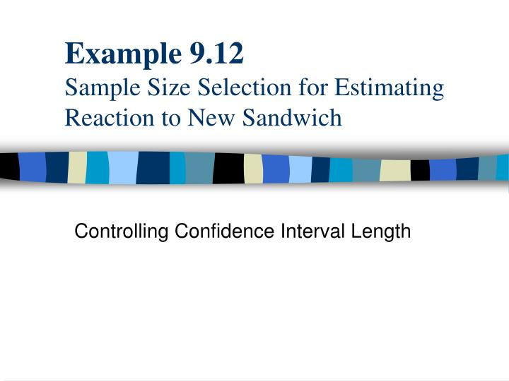 example 9 12 sample size selection for estimating reaction to new sandwich n.