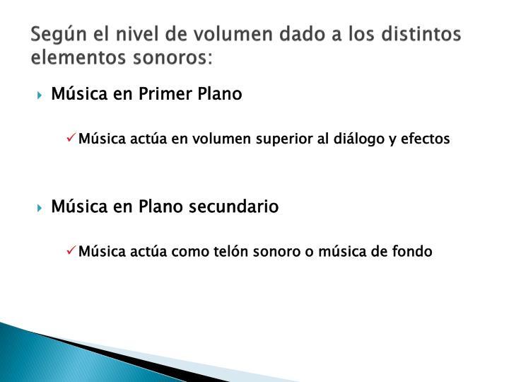 Según el nivel de volumen dado a los distintos elementos sonoros: