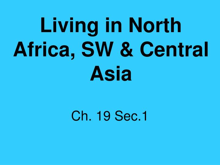 living in north africa sw central asia n.