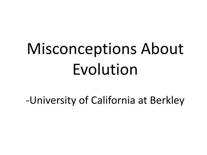 misconceptions about evolution university of california at berkley n.