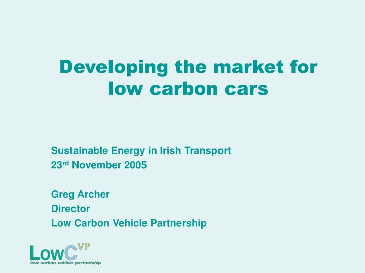 developing the market for low carbon cars n.
