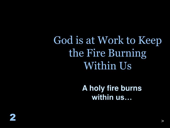 God is at Work to Keep the Fire Burning Within Us