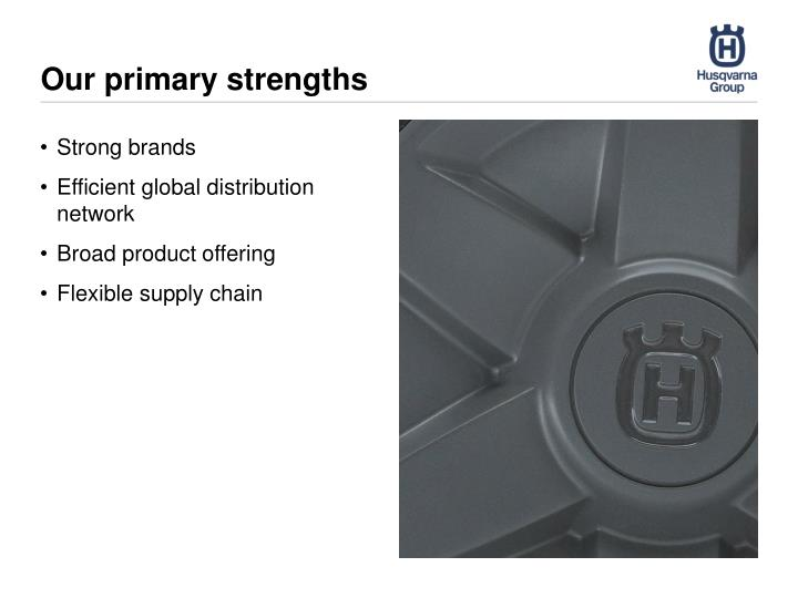 Our primary strengths
