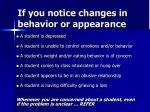 if you notice changes in behavior or appearance