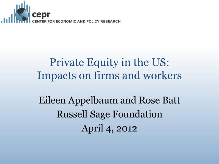 private equity in the us impacts on firms and workers n.