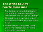 the white south s fearful response