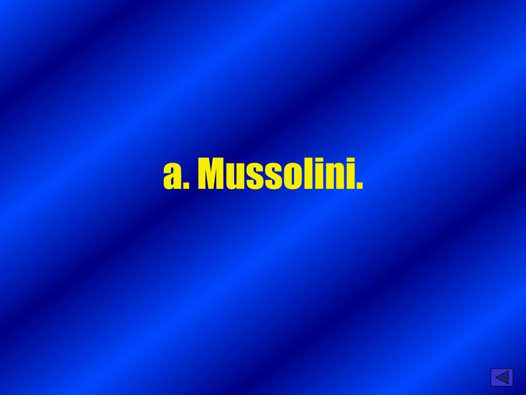 a. Mussolini.