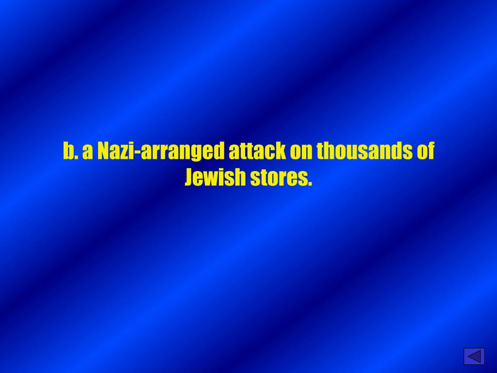 b. a Nazi-arranged attack on thousands of Jewish stores.