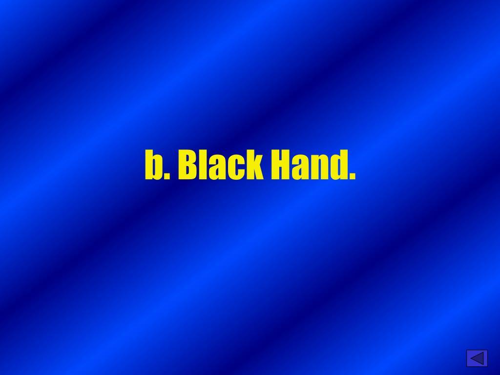 b. Black Hand.