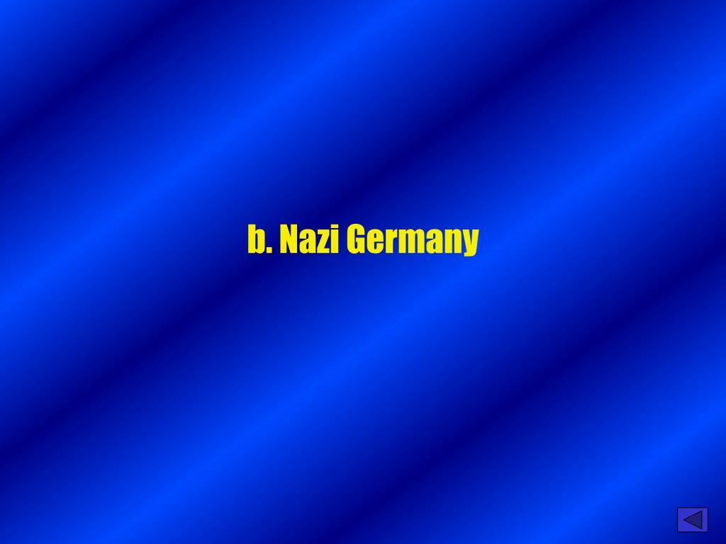 b. Nazi Germany