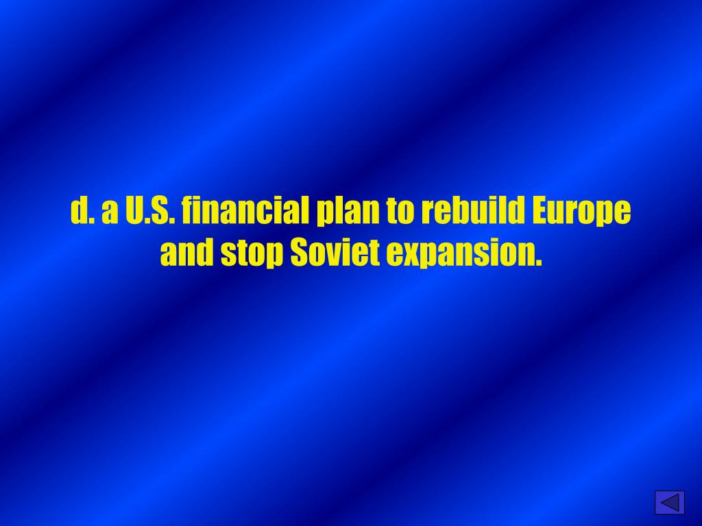 d. a U.S. financial plan to rebuild Europe and stop Soviet expansion.