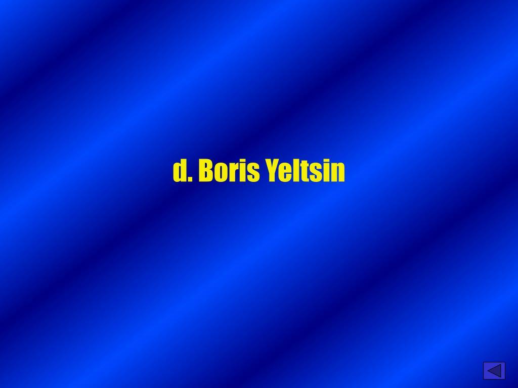 d. Boris Yeltsin