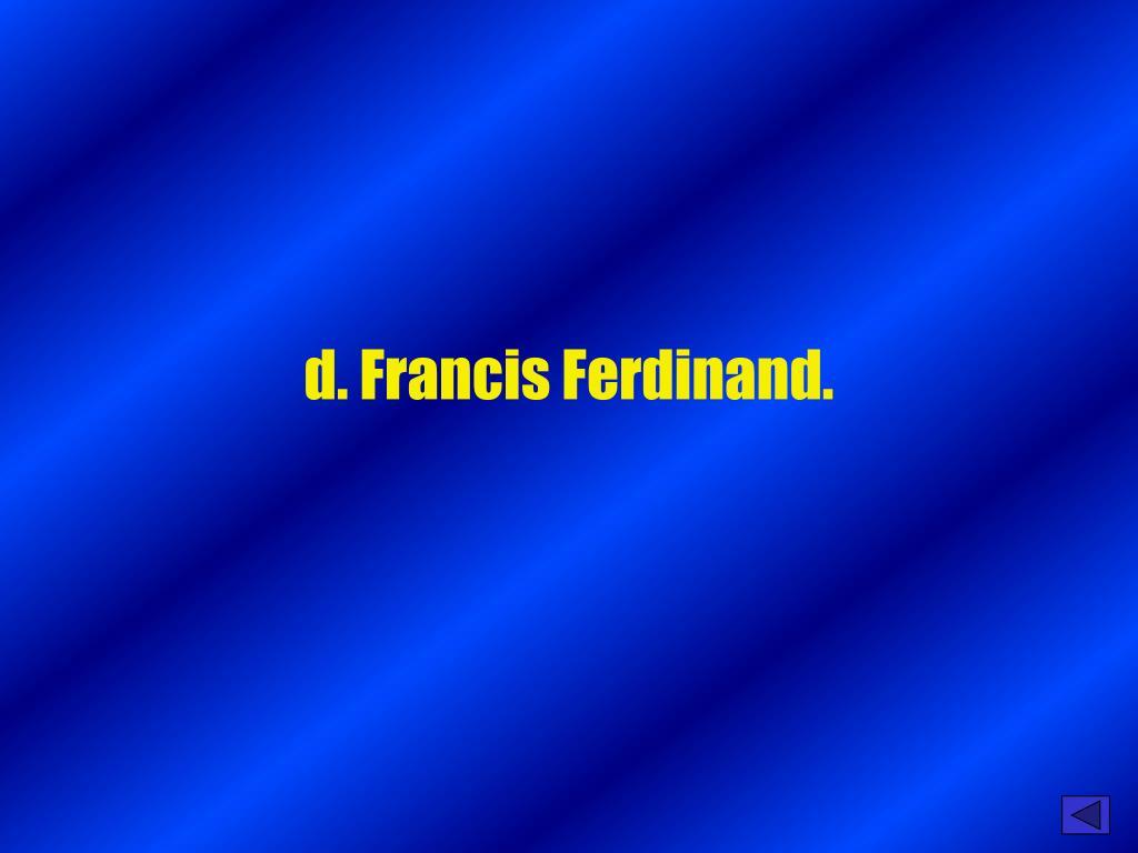 d. Francis Ferdinand.