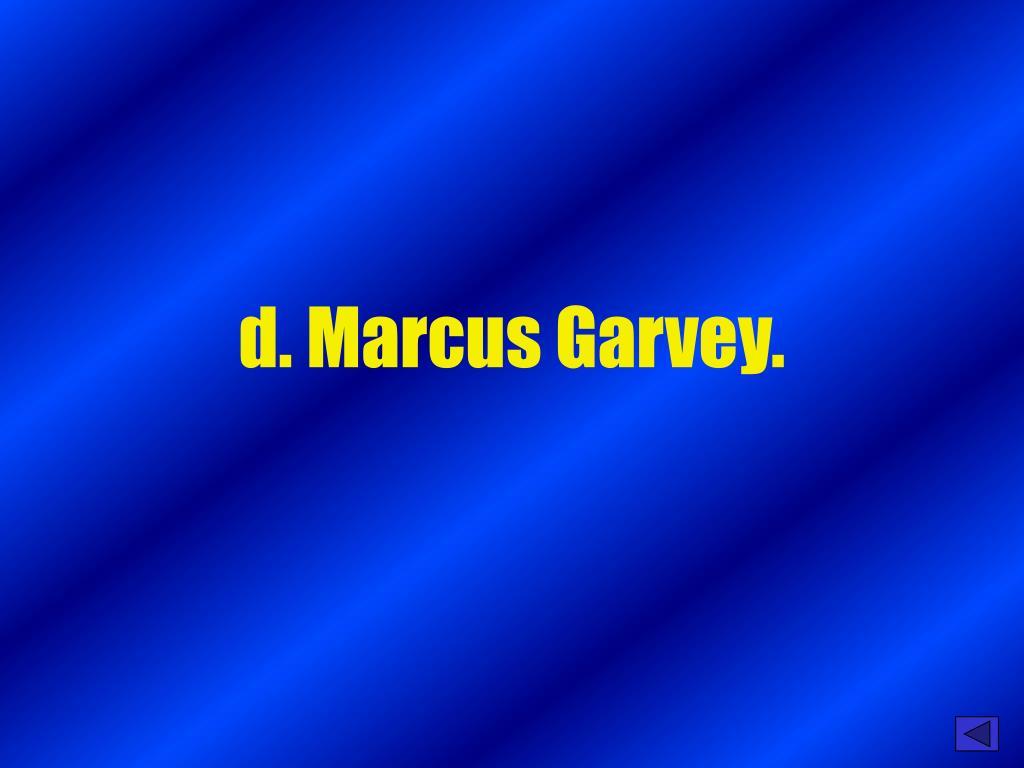 d. Marcus Garvey.