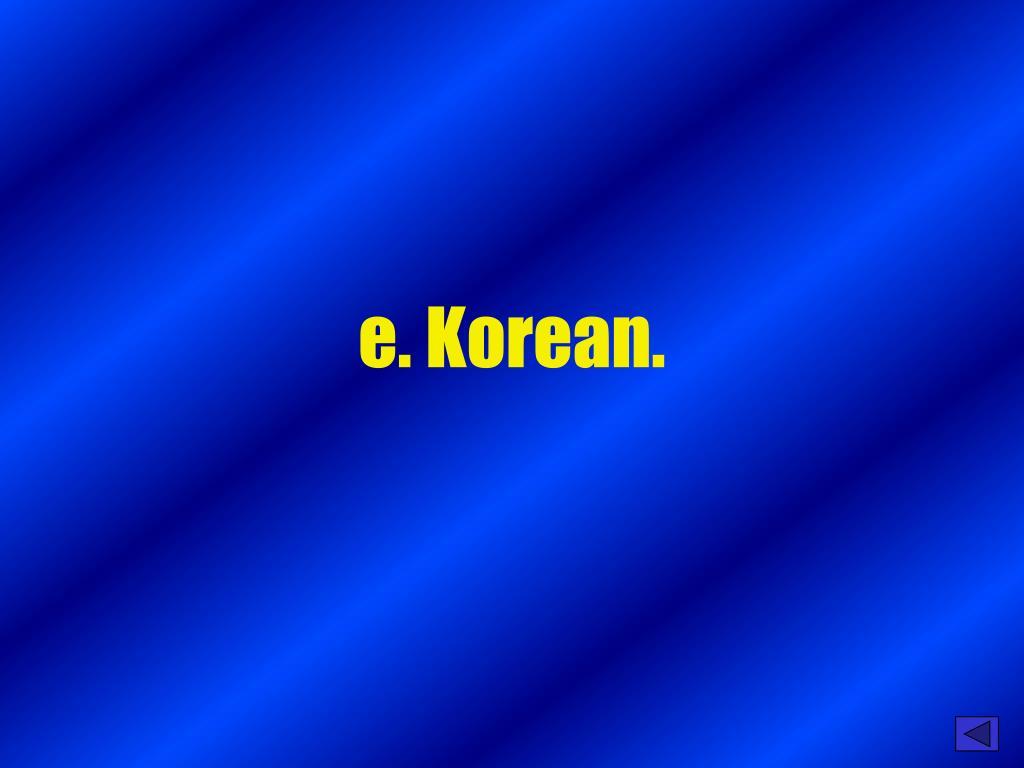 e. Korean.