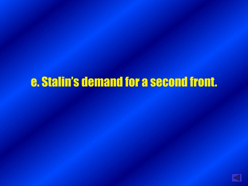 e. Stalin's demand for a second front.