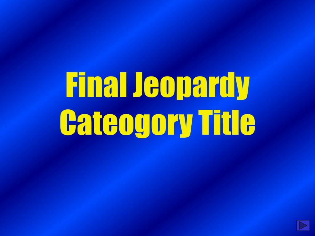 Final Jeopardy Cateogory Title
