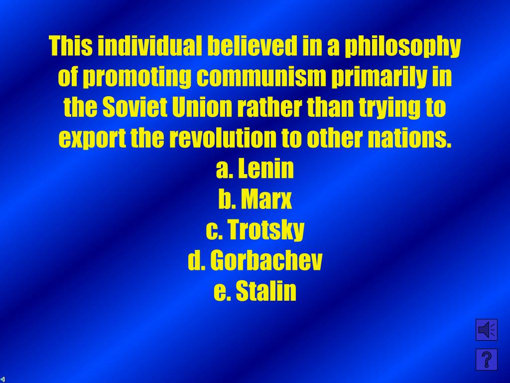 This individual believed in a philosophy of promoting communism primarily in the Soviet Union rather than trying to export the revolution to other nations.