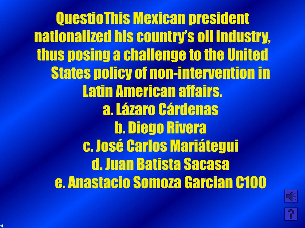 QuestioThis Mexican president nationalized his country's oil industry, thus posing a challenge to the United