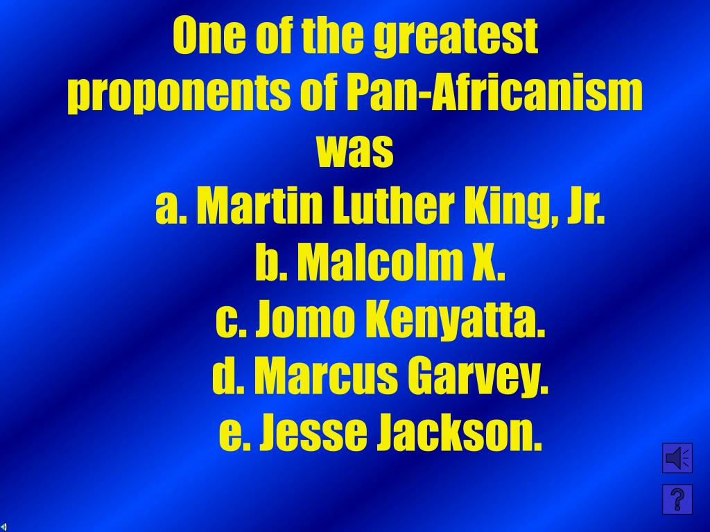 One of the greatest proponents of Pan-Africanism was