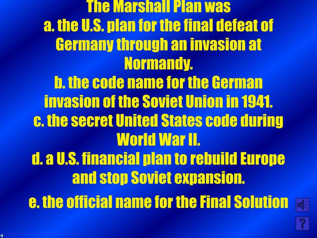 The Marshall Plan was