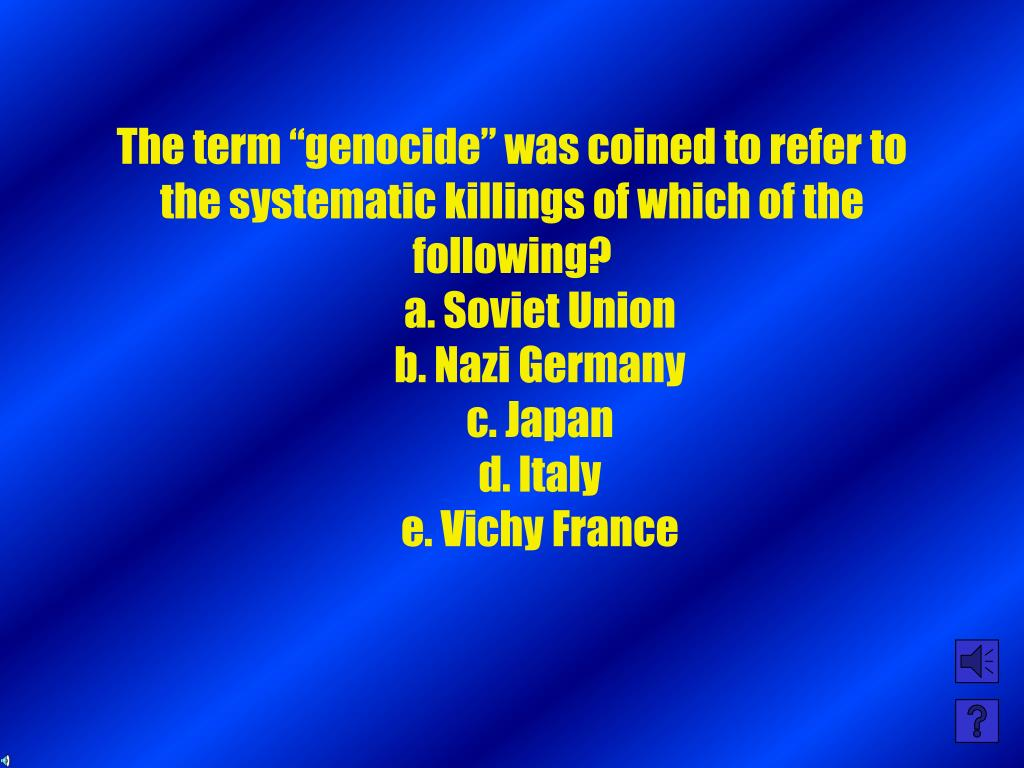 """The term """"genocide"""" was coined to refer to the systematic killings of which of the following?"""