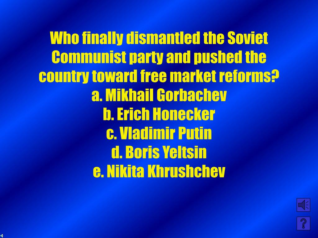 Who finally dismantled the Soviet Communist party and pushed the country toward free market reforms?