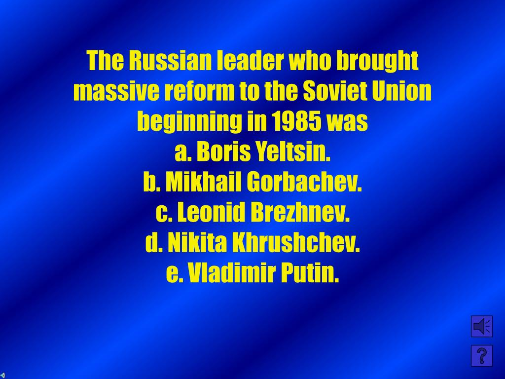 The Russian leader who brought massive reform to the Soviet Union beginning in 1985 was