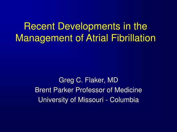 recent developments in the management of atrial fibrillation n.