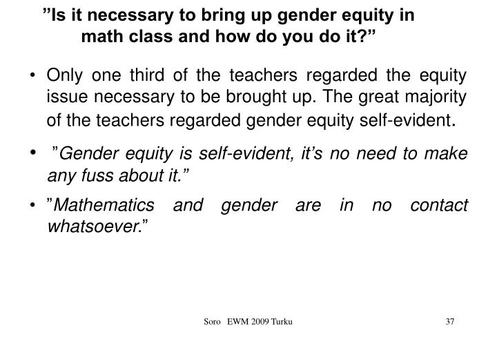 """Is it necessary to bring up gender equity in math class and how do you do it?"""