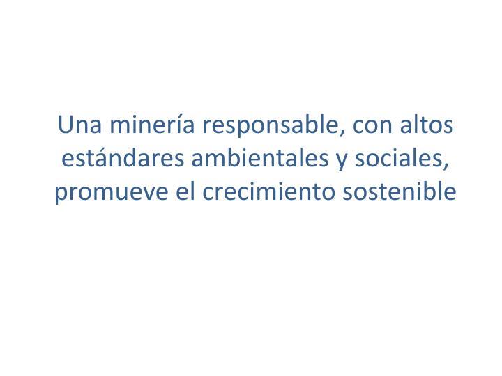 Una minería responsable, con altos estándares ambientales y sociales, promueve el crecimiento sostenible