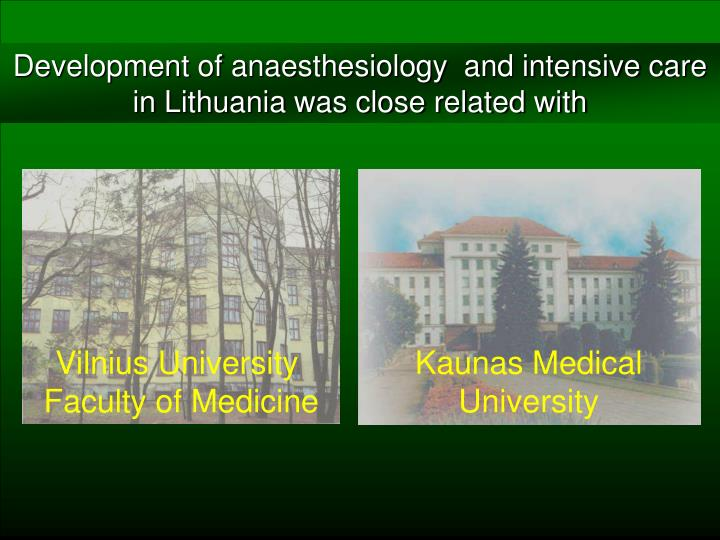 Development of anaesthesiology  and intensive care in Lithuania was close related with