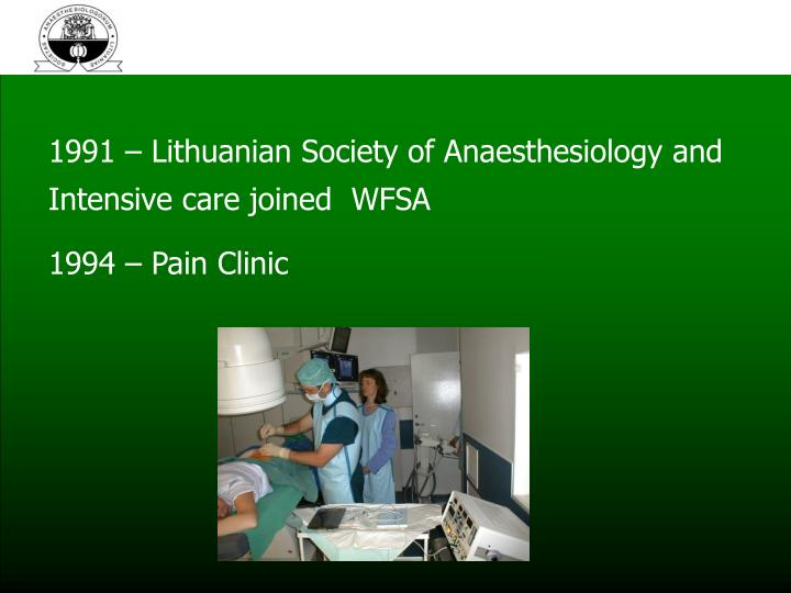 1991 – Lithuanian Society of Anaesthesiology and Intensive care joined  WFSA
