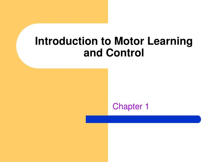 Ppt introduction to motor learning and control for Industrial motor control 7th edition pdf