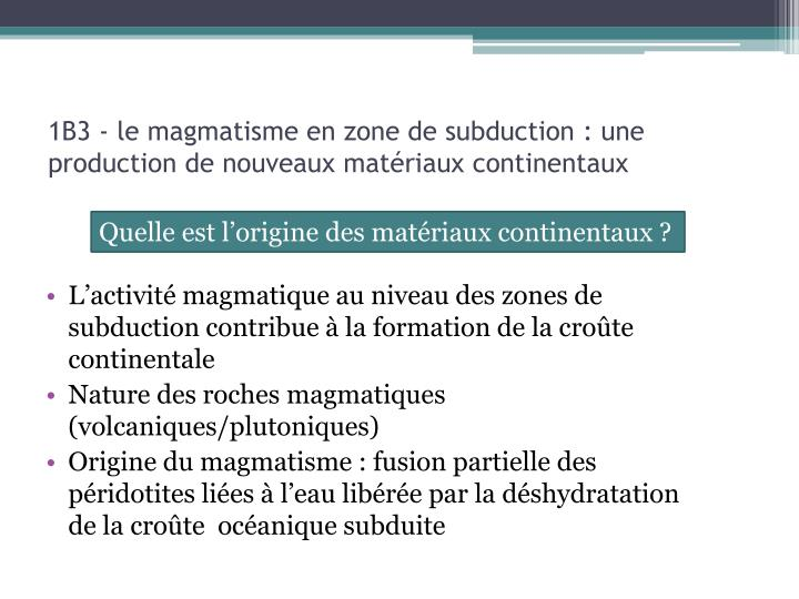 1B3 - le magmatisme en zone de subduction : une production de nouveaux matériaux continentaux
