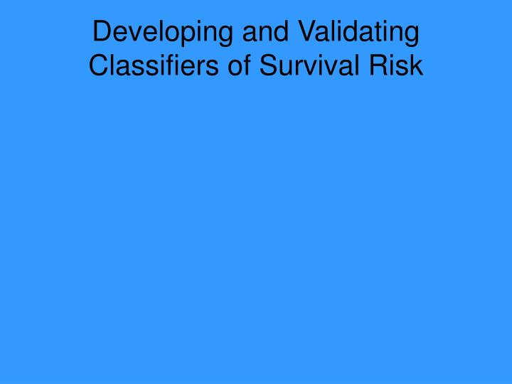 Developing and Validating Classifiers of Survival Risk