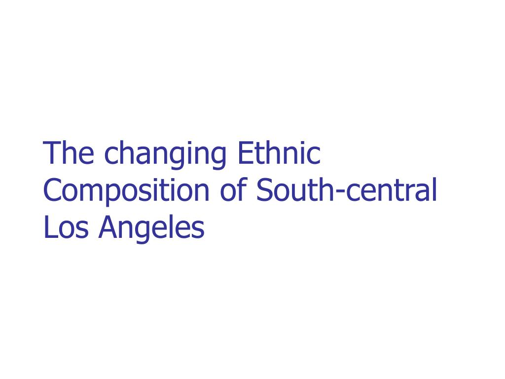 The changing Ethnic Composition of South-central Los Angeles