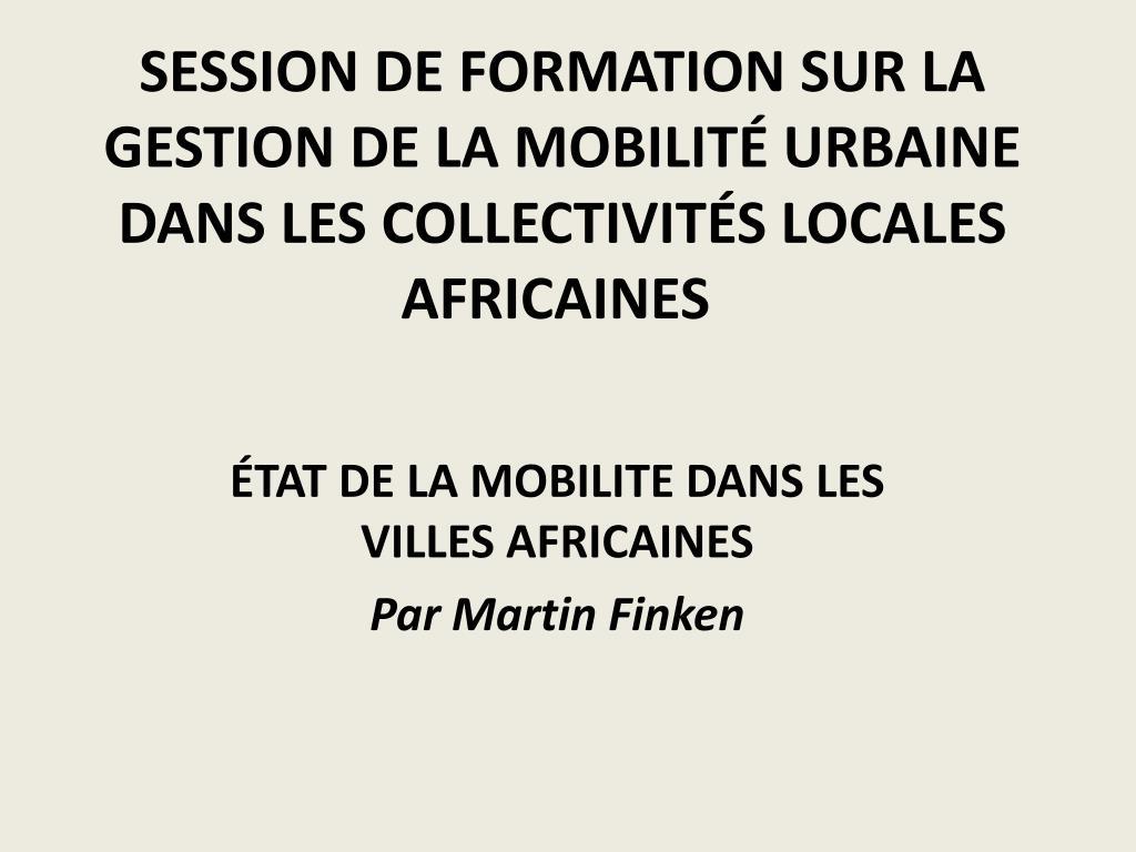 session de formation sur la gestion de la mobilit urbaine dans les collectivit s locales africaines l.