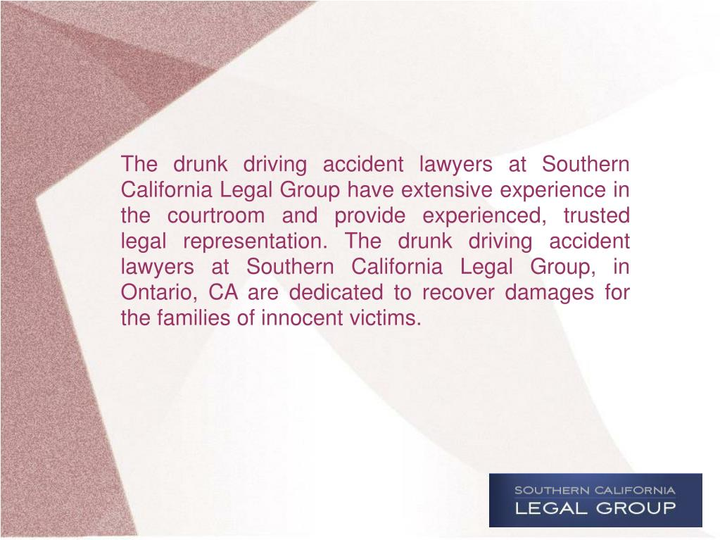 The drunk driving accident lawyers at Southern California Legal Group have extensive experience in the courtroom and provide experienced, trusted legal representation. The drunk driving accident lawyers at Southern California Legal Group, in Ontario, CA are dedicated to recover damages for the families of innocent victims.