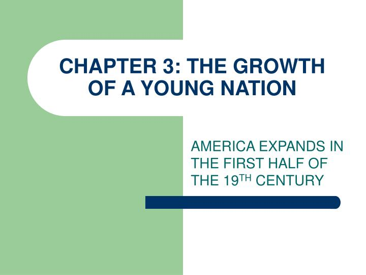 chapter 3 the growth of a young nation n.